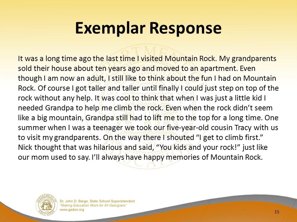Exemplar Response It was a long time ago the last time I visited Mountain Rock. My grandparents sold their house about ten years ago and moved to an a