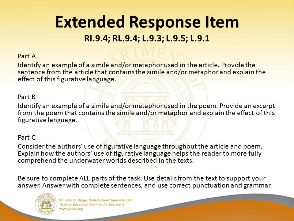 Extended Response Item RI.9.4; RL.9.4; L.9.3; L.9.5; L.9.1 Part A Identify an example of a simile and/or metaphor used in the article. Provide the sen
