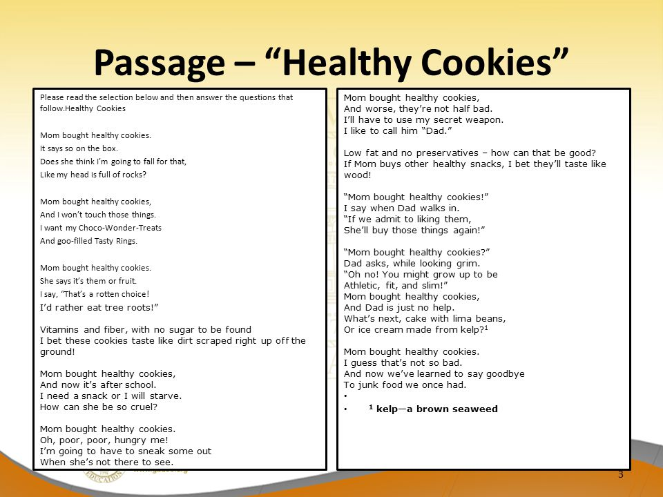 Passage – Healthy Cookies Please read the selection below and then answer the questions that follow.Healthy Cookies Mom bought healthy cookies.