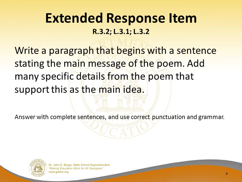 Extended Response Item R.3.2; L.3.1; L.3.2 Write a paragraph that begins with a sentence stating the main message of the poem. Add many specific detai