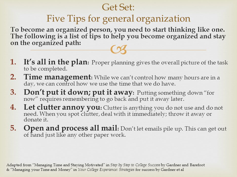  To become an organized person, you need to start thinking like one.