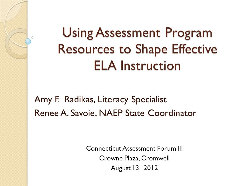 Using Assessment Program Resources to Shape Effective ELA Instruction Amy F.