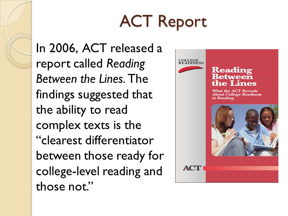 ACT Report In 2006, ACT released a report called Reading Between the Lines.