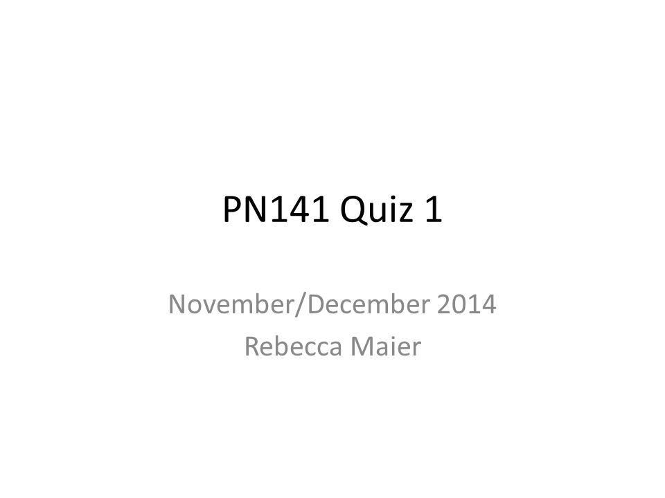 PN141 Quiz 1 November/December 2014 Rebecca Maier