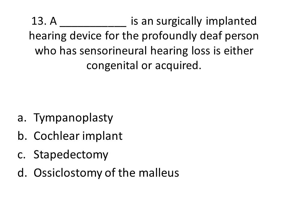 13. A ___________ is an surgically implanted hearing device for the profoundly deaf person who has sensorineural hearing loss is either congenital or