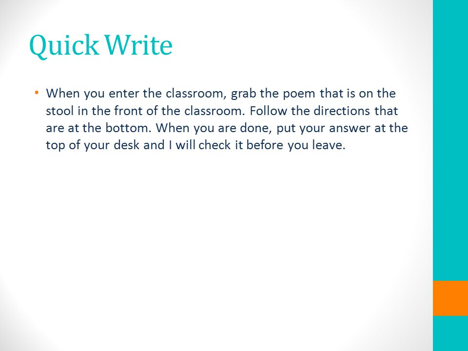 Quick Write When you enter the classroom, grab the poem that is on the stool in the front of the classroom.