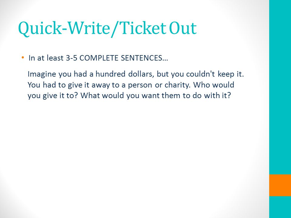 Quick-Write/Ticket Out In at least 3-5 COMPLETE SENTENCES… Imagine you had a hundred dollars, but you couldn t keep it.