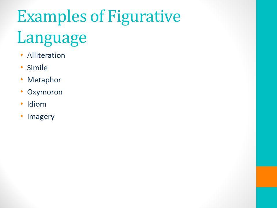 Examples of Figurative Language Alliteration Simile Metaphor Oxymoron Idiom Imagery
