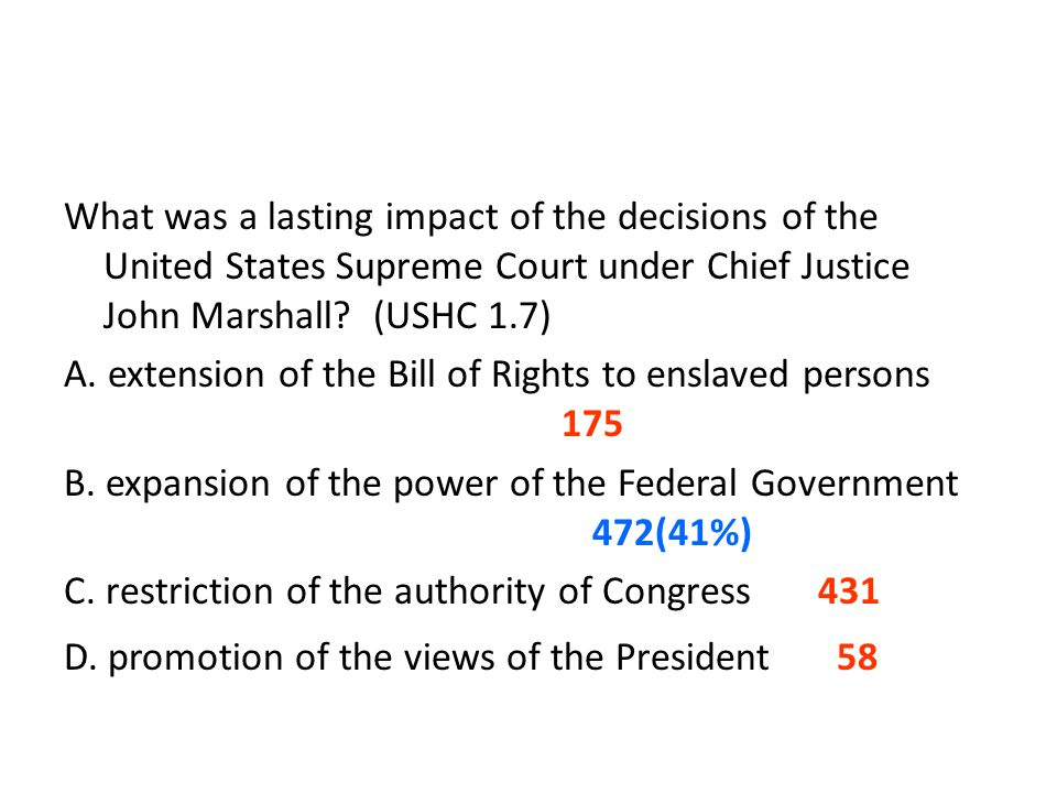 What was a lasting impact of the decisions of the United States Supreme Court under Chief Justice John Marshall? (USHC 1.7) A. extension of the Bill o