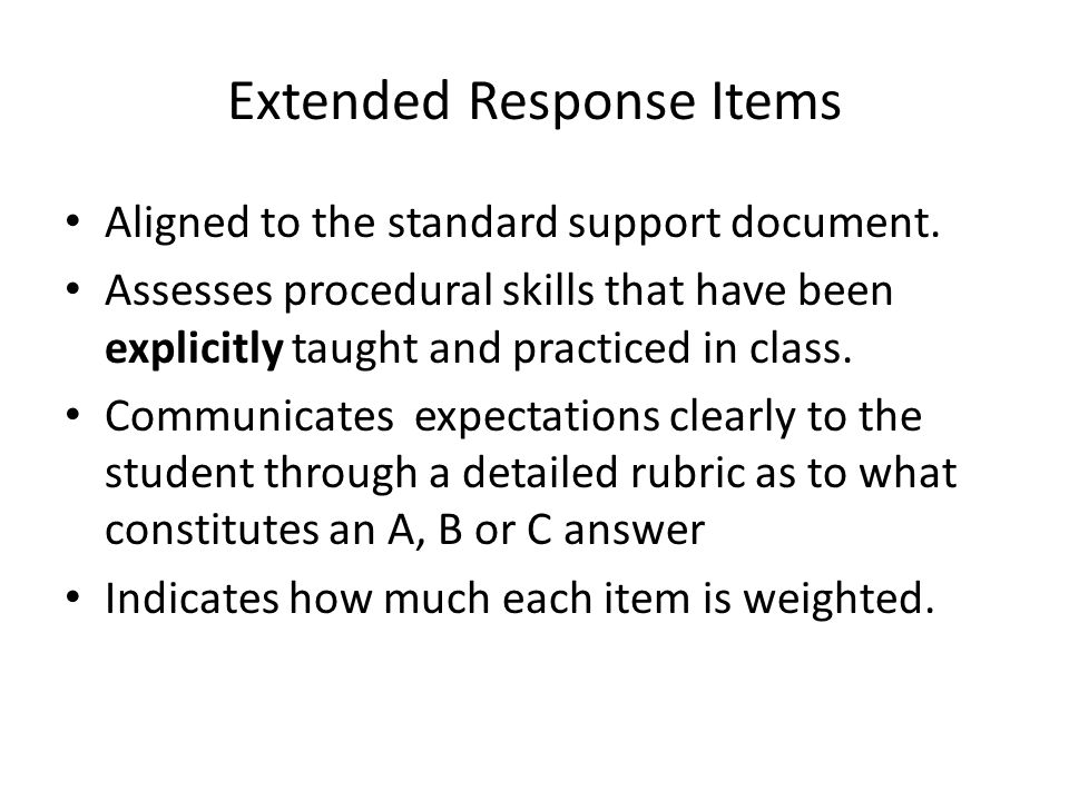 Extended Response Items Aligned to the standard support document. Assesses procedural skills that have been explicitly taught and practiced in class.