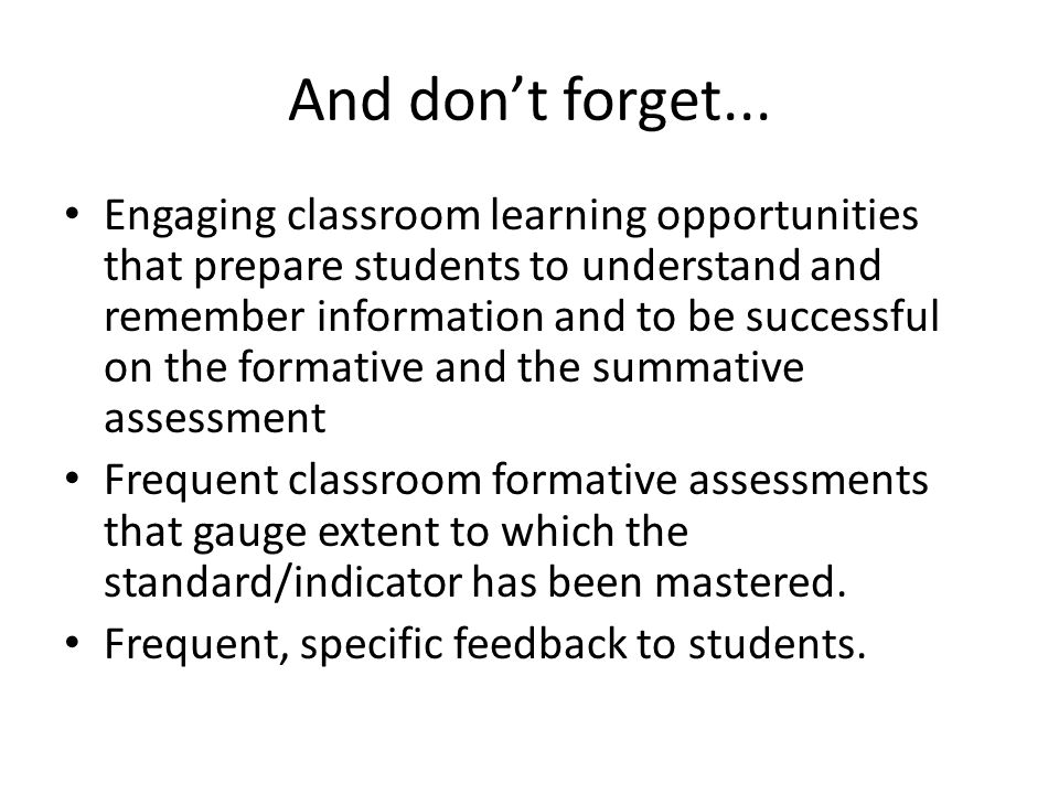 And don't forget... Engaging classroom learning opportunities that prepare students to understand and remember information and to be successful on the