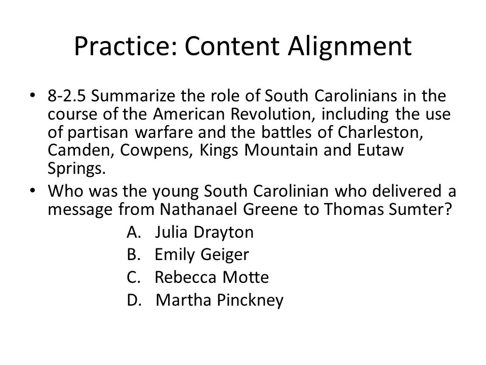 Practice: Content Alignment 8-2.5 Summarize the role of South Carolinians in the course of the American Revolution, including the use of partisan warf
