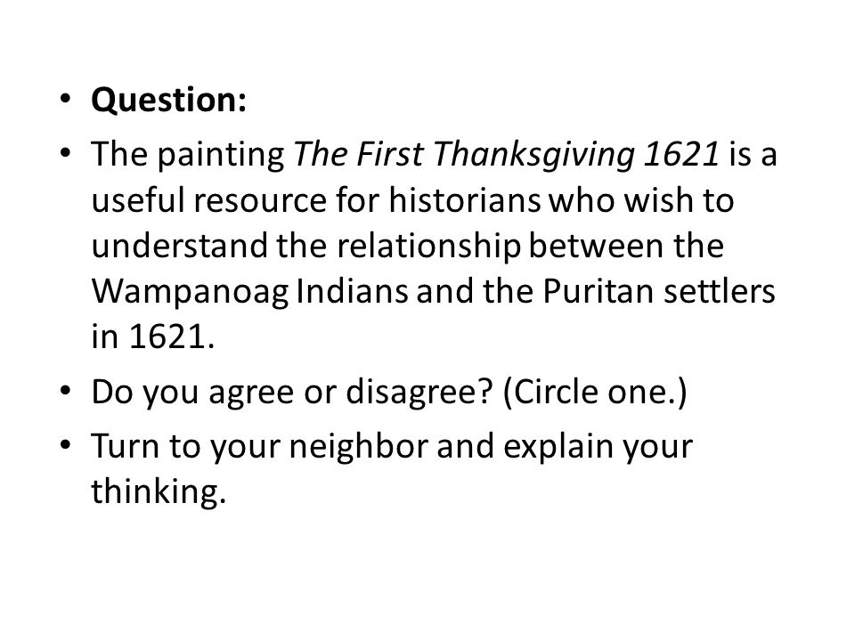 Question: The painting The First Thanksgiving 1621 is a useful resource for historians who wish to understand the relationship between the Wampanoag I
