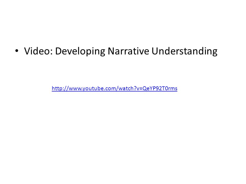 Video: Developing Narrative Understanding http://www.youtube.com/watch?v=QeYP92T0rms