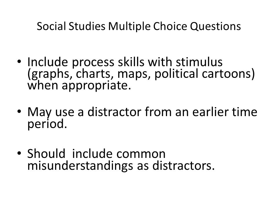 Social Studies Multiple Choice Questions Include process skills with stimulus (graphs, charts, maps, political cartoons) when appropriate. May use a d