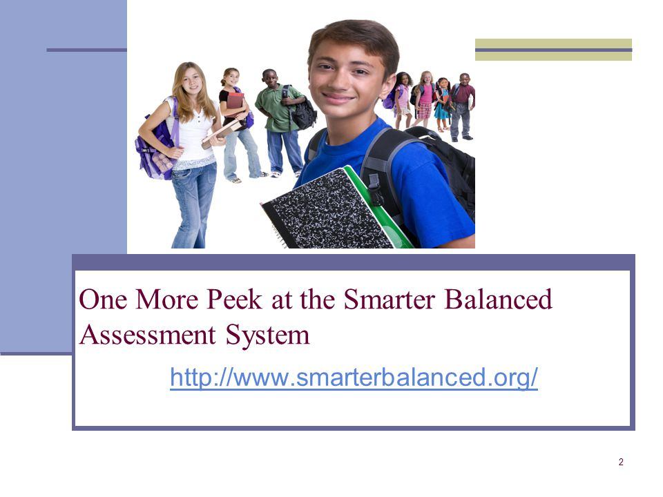 One More Peek at the Smarter Balanced Assessment System 2 http://www.smarterbalanced.org/
