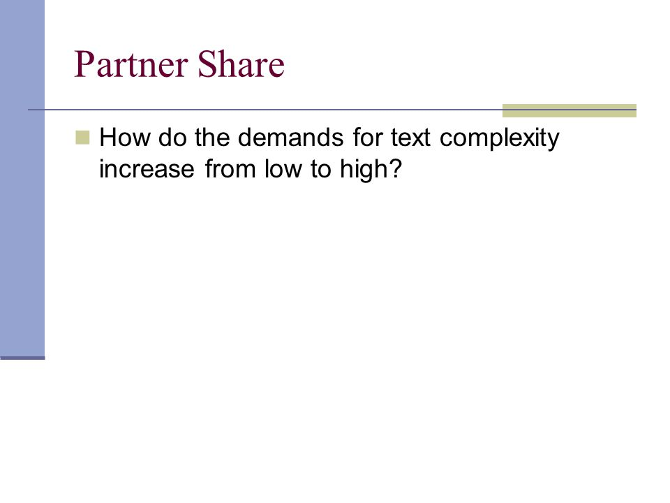 Partner Share How do the demands for text complexity increase from low to high?