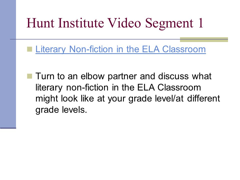 Hunt Institute Video Segment 1 Literary Non-fiction in the ELA Classroom Turn to an elbow partner and discuss what literary non-fiction in the ELA Cla