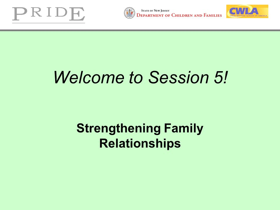 Welcome to Session 5! Strengthening Family Relationships