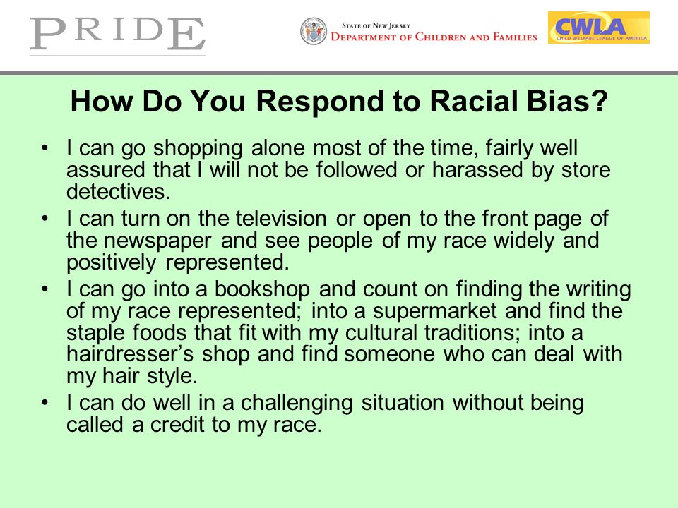 How Do You Respond to Racial Bias? I can go shopping alone most of the time, fairly well assured that I will not be followed or harassed by store dete