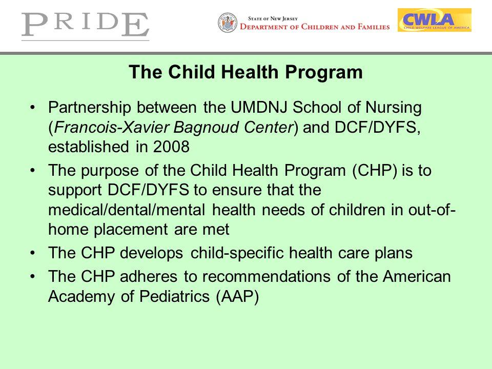 The Child Health Program Partnership between the UMDNJ School of Nursing (Francois-Xavier Bagnoud Center) and DCF/DYFS, established in 2008 The purpos