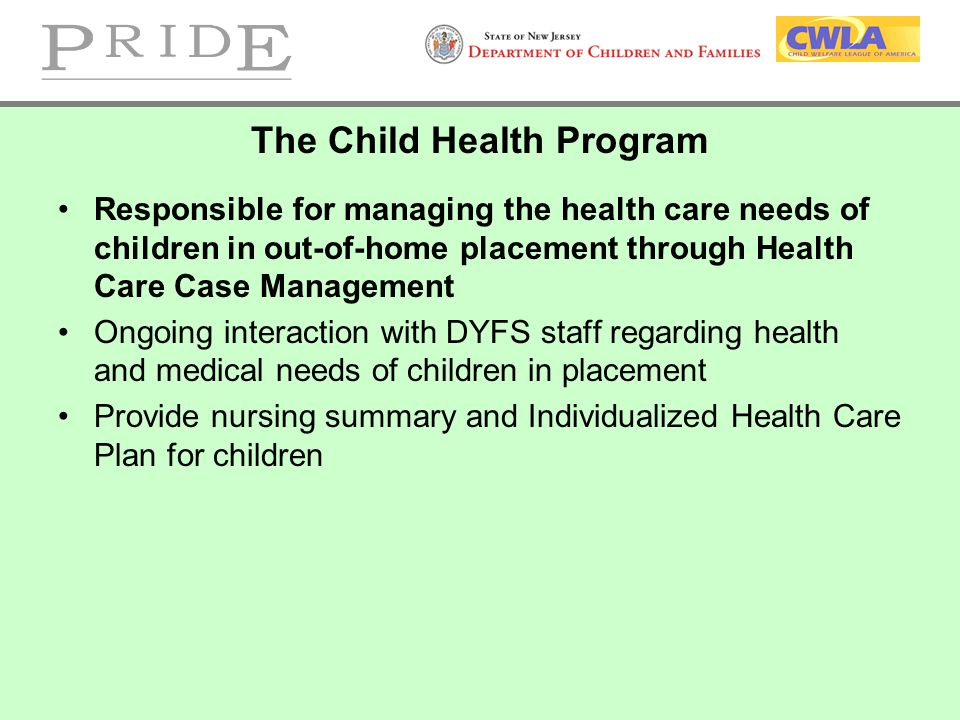 Responsible for managing the health care needs of children in out-of-home placement through Health Care Case Management Ongoing interaction with DYFS