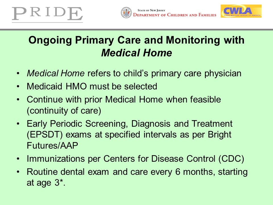 Medical Home refers to child's primary care physician Medicaid HMO must be selected Continue with prior Medical Home when feasible (continuity of care