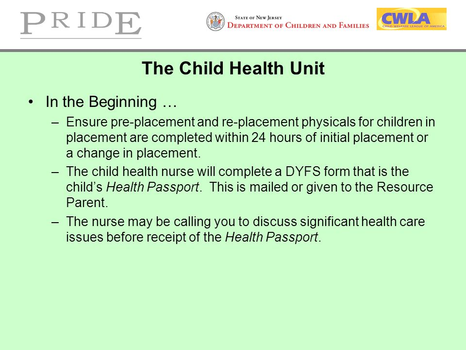The Child Health Unit In the Beginning … –Ensure pre-placement and re-placement physicals for children in placement are completed within 24 hours of i