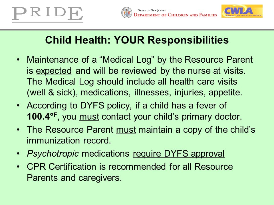 """Child Health: YOUR Responsibilities Maintenance of a """"Medical Log"""" by the Resource Parent is expected and will be reviewed by the nurse at visits. The"""
