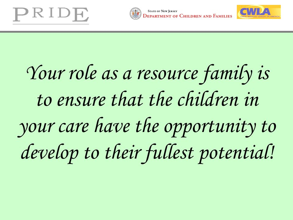 Your role as a resource family is to ensure that the children in your care have the opportunity to develop to their fullest potential!