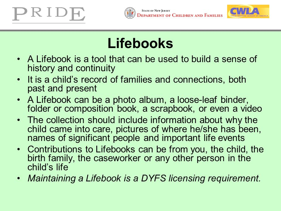 Lifebooks A Lifebook is a tool that can be used to build a sense of history and continuity It is a child's record of families and connections, both pa