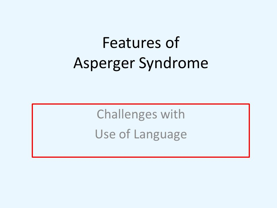 Features of Asperger Syndrome Challenges with Use of Language