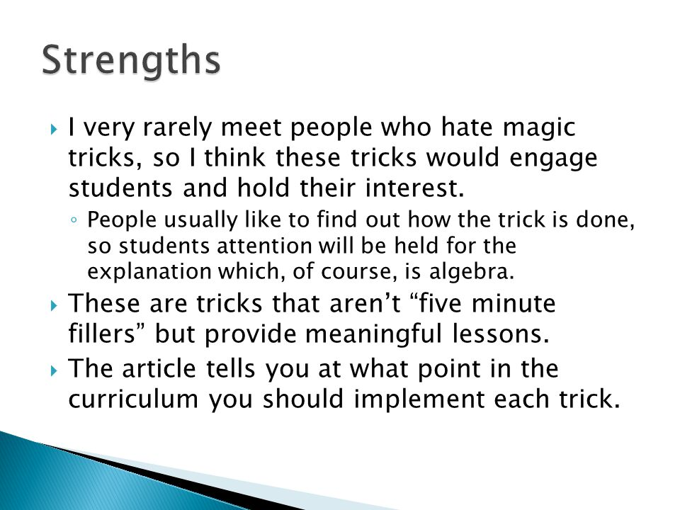  I very rarely meet people who hate magic tricks, so I think these tricks would engage students and hold their interest. ◦ People usually like to fin