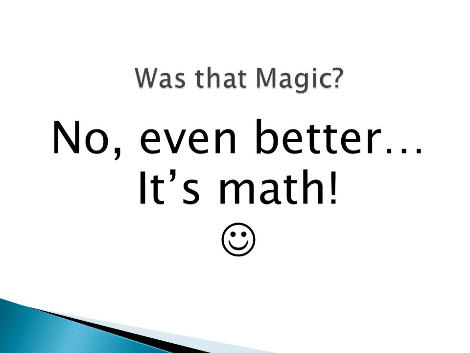 No, even better… It's math!