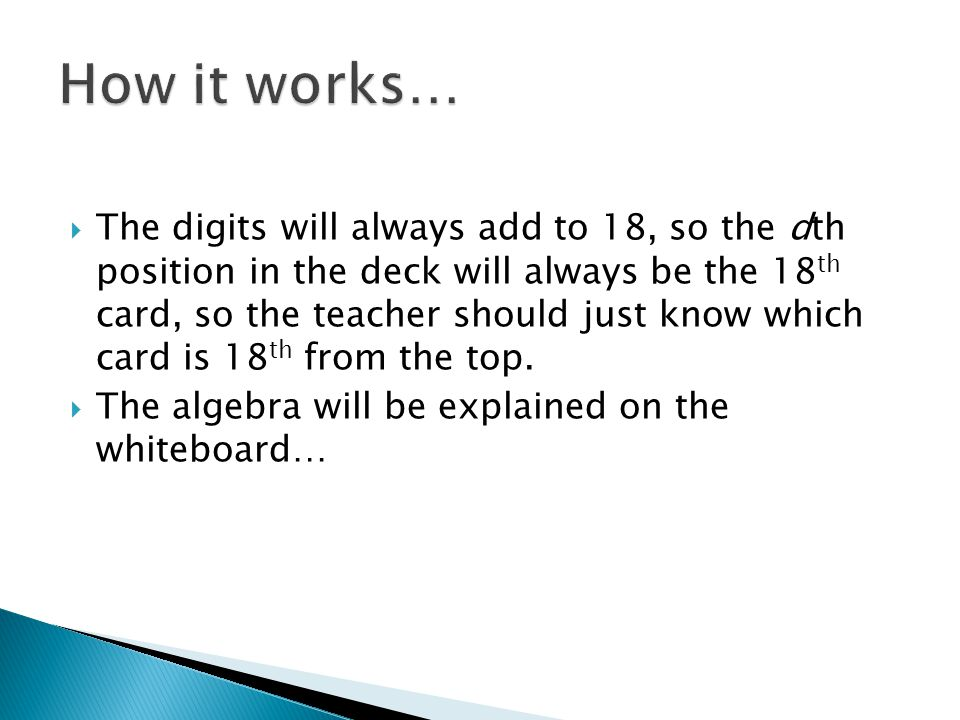  The digits will always add to 18, so the dth position in the deck will always be the 18 th card, so the teacher should just know which card is 18 th from the top.