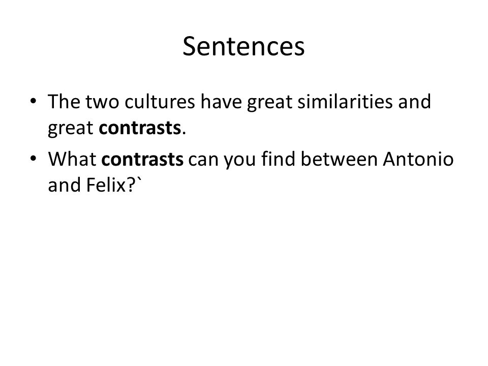 Sentences The two cultures have great similarities and great contrasts.