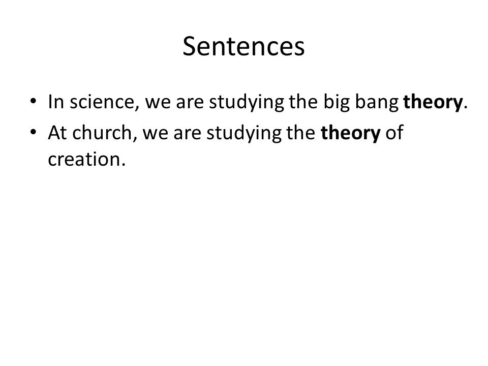 Sentences In science, we are studying the big bang theory.
