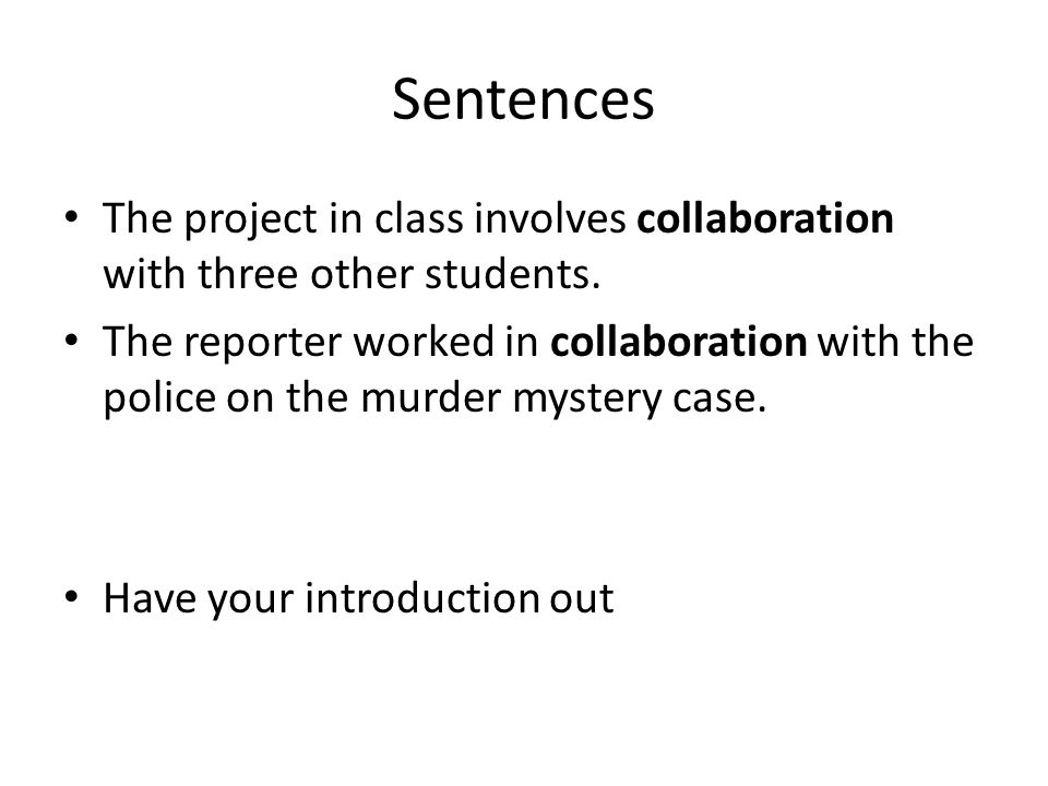 Sentences The project in class involves collaboration with three other students.