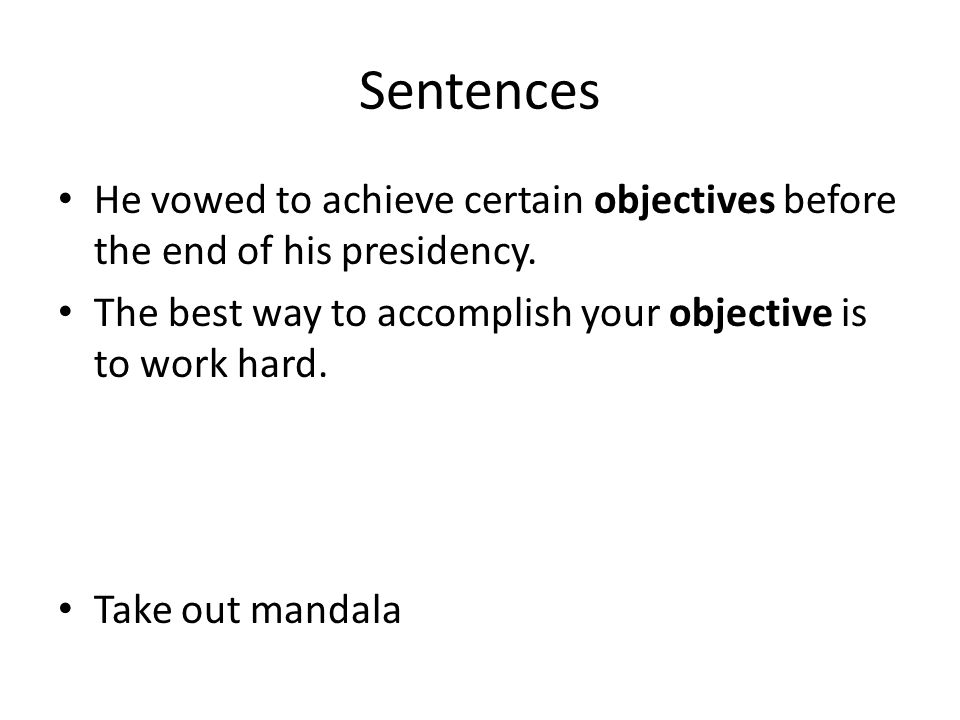 Sentences He vowed to achieve certain objectives before the end of his presidency.