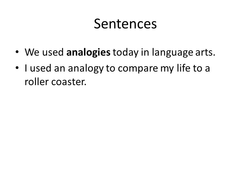 Sentences We used analogies today in language arts.