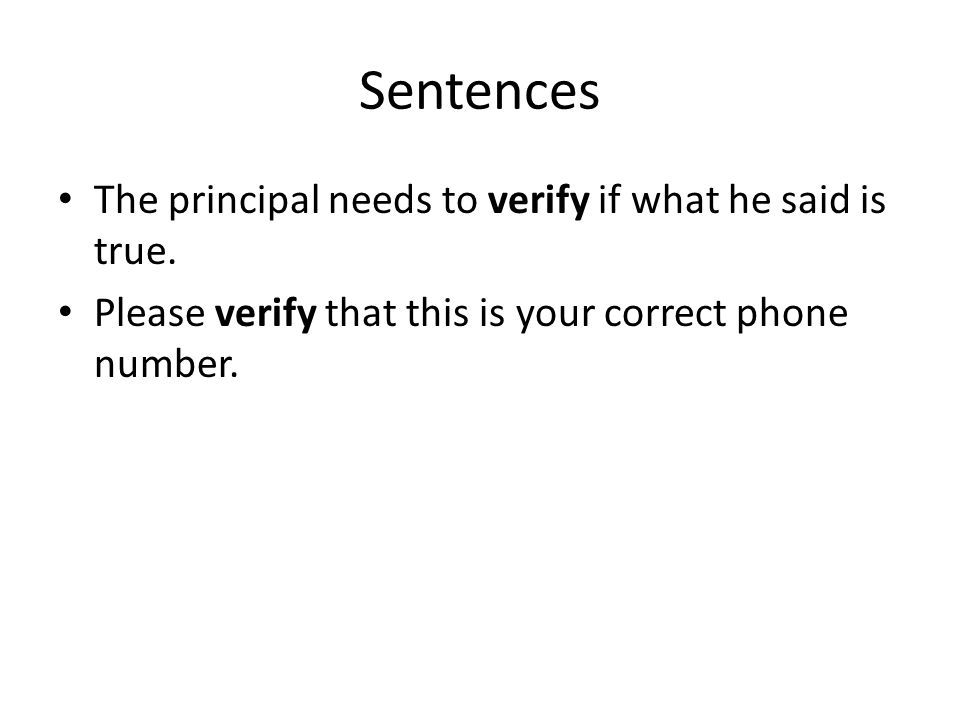 Sentences The principal needs to verify if what he said is true.