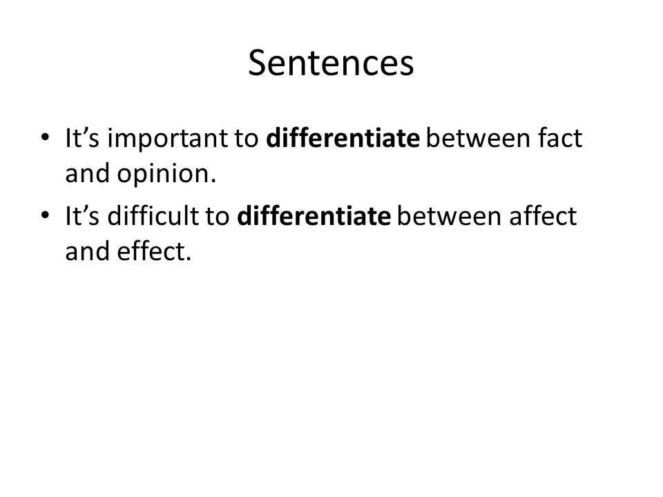 Sentences It's important to differentiate between fact and opinion.