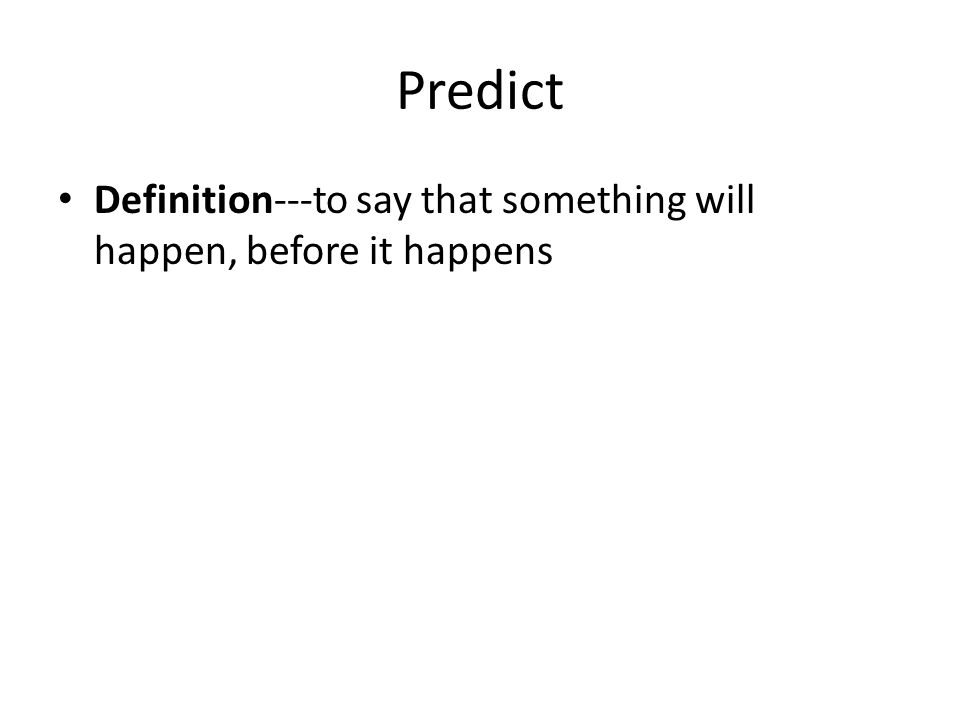 Predict Definition---to say that something will happen, before it happens