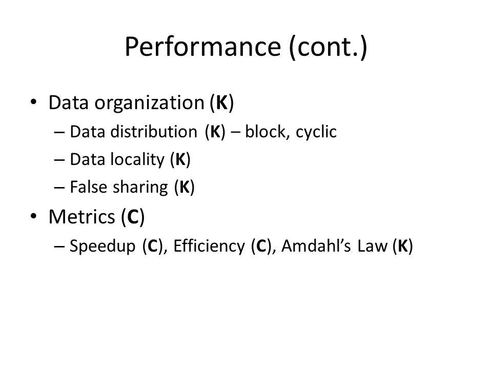 Performance (cont.) Data organization (K) – Data distribution (K) – block, cyclic – Data locality (K) – False sharing (K) Metrics (C) – Speedup (C), E