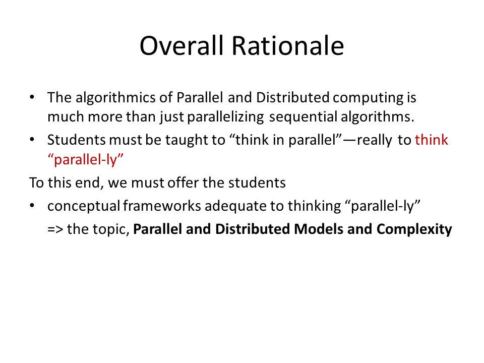 Overall Rationale The algorithmics of Parallel and Distributed computing is much more than just parallelizing sequential algorithms.