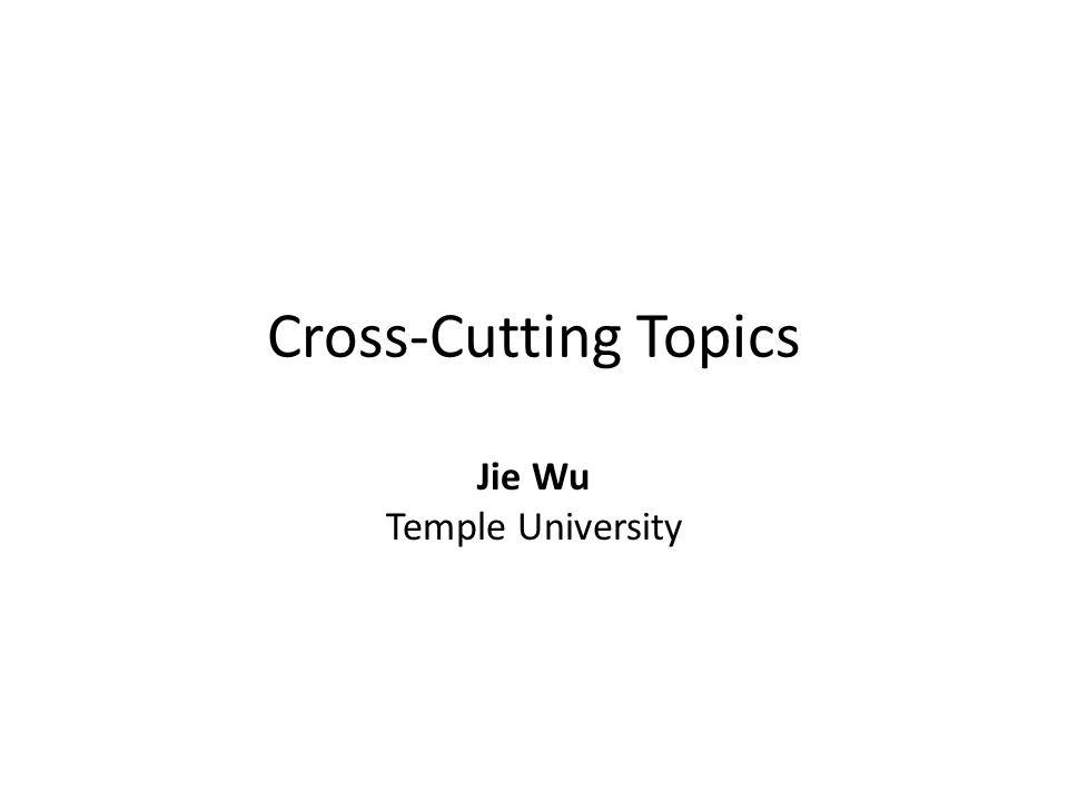 Cross-Cutting Topics Jie Wu Temple University
