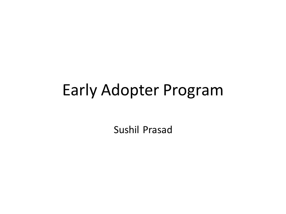 Early Adopter Program Sushil Prasad