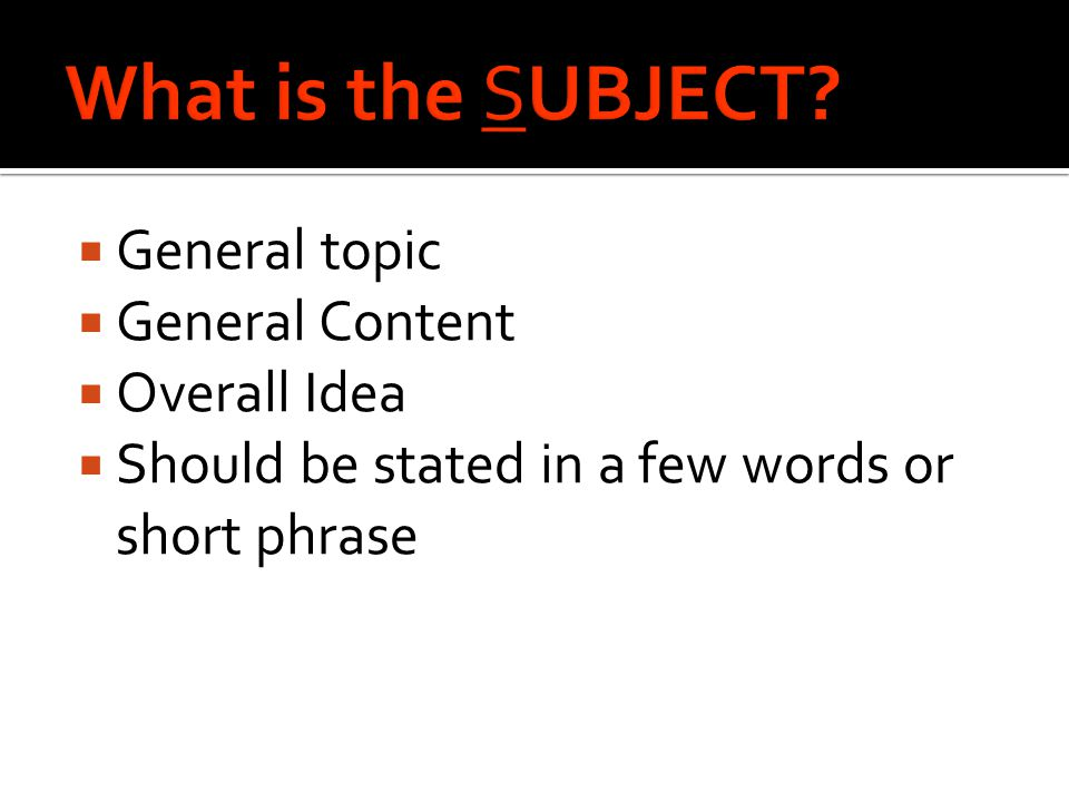  General topic  General Content  Overall Idea  Should be stated in a few words or short phrase