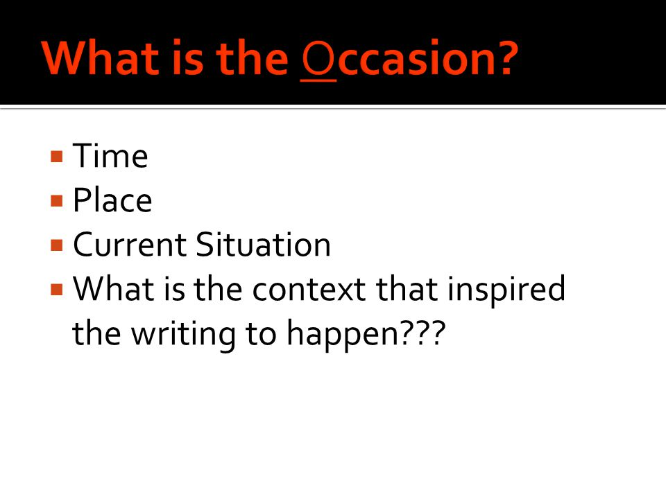  Time  Place  Current Situation  What is the context that inspired the writing to happen???