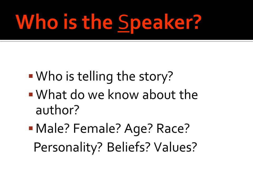  Who is telling the story.  What do we know about the author.